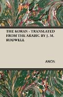 THE KORAN - TRANSLATED FROM THE ARABIC BY J. M. RODWELL-Anon