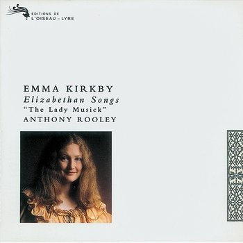 The Lady Musick - Elizabethan Songs-Emma Kirkby, Anthony Rooley
