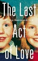 The Last Act of Love - Rentzenbrink Cathy