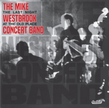 The Last Night At The Old Place-The Mike Westbrook Concert Band
