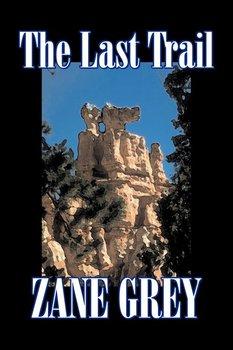 The Last Trail by Zane Grey, Fiction, Westerns, Historical-Grey Zane