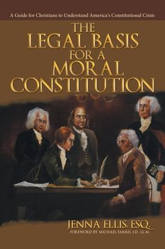 The Legal Basis for a Moral Constitution - Ellis Esq. Jenna