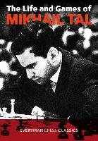 The Life and Games of Mikhail Tal-Tal Mikhail