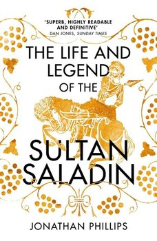 The Life and Legend of the Sultan Saladin-Phillips Jonathan