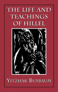 The Life and Teachings of Hillel - Buxbaum Yitzhak
