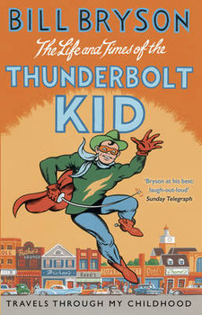 The Life And Times Of The Thunderbolt Kid: Travels Through my Childhood-Bryson Bill