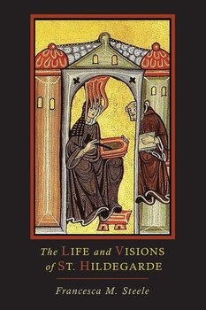 The Life and Visions of St. Hildegarde-Steele Francesca