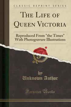 The Life of Queen Victoria - Author Unknown