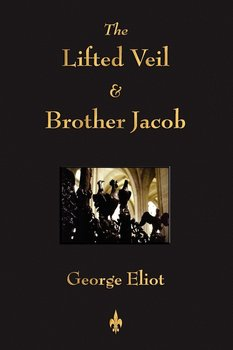 The Lifted Veil and Brother Jacob-Eliot George