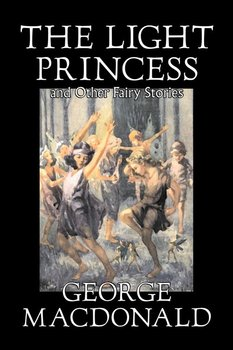 The Light Princess and Other Fairy Stories by George Macdonald, Fiction, Classics, Action & Adventure-MacDonald George