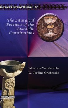 The Liturgical Portions of the Apostolic Contitutions-Grisbrooke W. Jardine