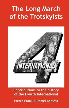 The Long March of the Trotskyists Contributions to the history of the Fourth International - Frank Pierre