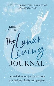 The Lunar Living Journal: A guided moon journal to help you find joy, clarity and purpose-Gallagher Kirsty