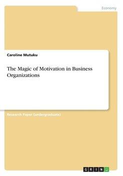 The Magic of Motivation in Business Organizations-Mutuku Caroline