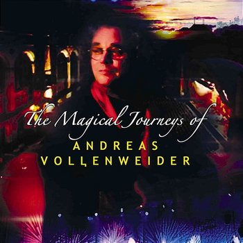 The Magical Journeys Of Andreas Vollenweider-Andreas Vollenweider