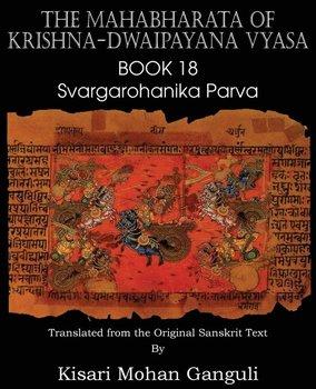 The Mahabharata of Krishna-Dwaipayana Vyasa Book 18 Svargarohanika Parva-Vyasa Krishna-Dwaipayana