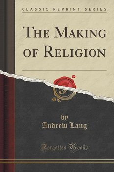 The Making of Religion (Classic Reprint) - Lang Andrew