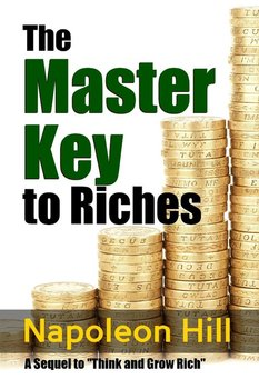 The Master Key to Riches - A Sequel to Think and Grow Rich-Hill Napoleon