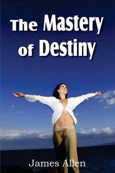 The Mastery of Destiny-Allen James