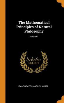 The Mathematical Principles of Natural Philosophy; Volume 1-Newton Isaac
