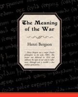 The Meaning of the War-Bergson Henri, Bergson Henri Louis