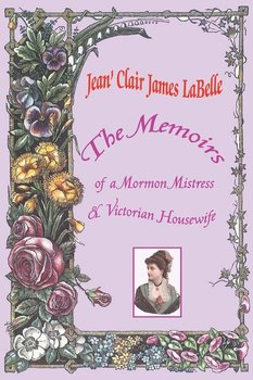 The Memoirs of a Mormon Mistress & Victorian Housewife-Labelle Jean' Clair James