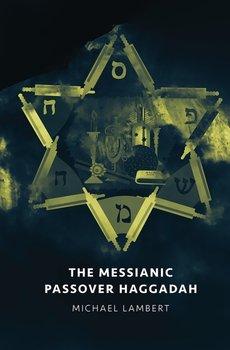 The Messianic Passover Haggadah-Lambert Michael