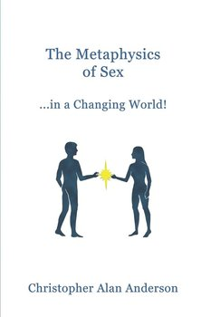 The Metaphysics of Sex ...in a Changing World!-Anderson Christopher Alan