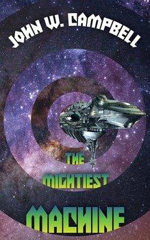 The Mightiest Machine-Campbell John W.
