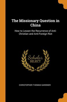 The Missionary Question in China-Gardner Christopher Thomas