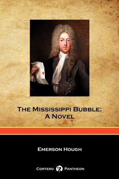The Mississippi Bubble (Cortero Pantheon Edition) - Hough Emerson