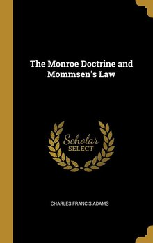 The Monroe Doctrine and Mommsen's Law-Adams Charles Francis