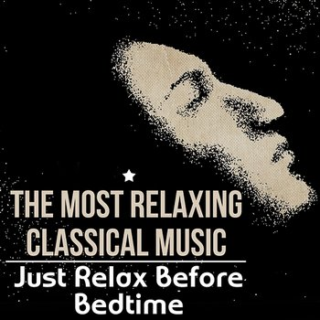 The Most Relaxing Classical Music - Just Relax Before Bedtime, Tranquility of Inner Universe-Lucecita Medrano