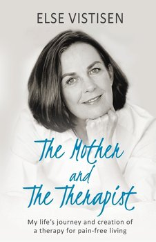 The Mother and The Therapist - My life's journey and creation of a therapy for pain-free living-Vistisen Else