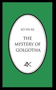 The Mystery of Golgotha-Yin B. R., Bo Yin Ra