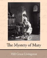 The Mystery of Mary - Hill Grace Livingston