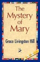 The Mystery of Mary - Grace Livingston Hill Livingston Hill, Hill Grace Livingston
