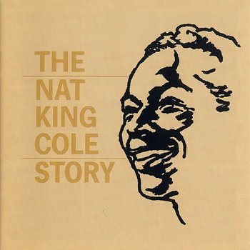 The Nat King Cole Story - Nat King Cole