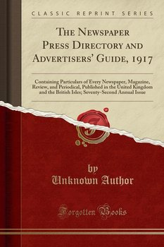 The Newspaper Press Directory and Advertisers' Guide, 1917-Author Unknown