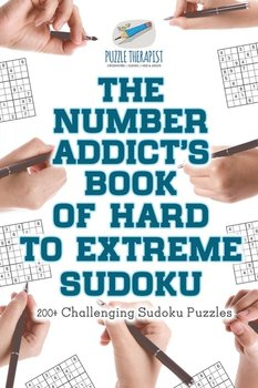 The Number Addict's Book of Hard to Extreme Sudoku | 200+ Challenging Sudoku Puzzles-Puzzle Therapist