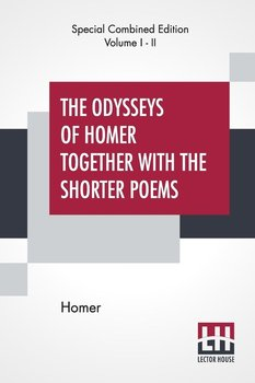 The Odysseys Of Homer Together With The Shorter Poems (Complete)-Homer