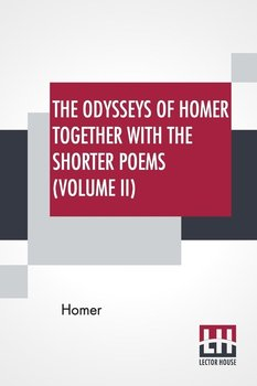 The Odysseys Of Homer Together With The Shorter Poems (Volume II)-Homer