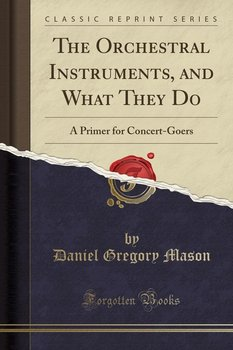 The Orchestral Instruments, and What They Do-Mason Daniel Gregory