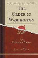 The Order of Washington (Classic Reprint)-Author Unknown