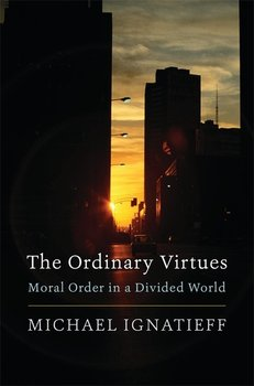 The Ordinary Virtues: Moral Order in a Divided World-Ignatieff Michael