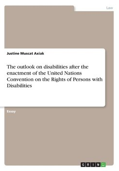 The outlook on disabilities after the enactment of the United Nations Convention on the Rights of Persons with Disabilities - Muscat Axiak Justine