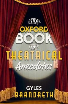 The Oxford Book of Theatrical Anecdotes-Brandreth Gyles