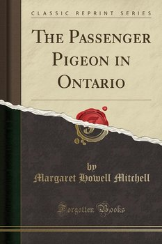 The Passenger Pigeon in Ontario (Classic Reprint) - Mitchell Margaret Howell