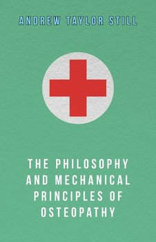 The Philosophy and Mechanical Principles of Osteopathy-Still Andrew Taylor