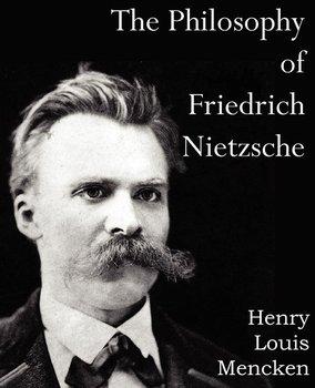 The Philosophy of  Friedrich Nietzsche-Mencken Henry Louis
